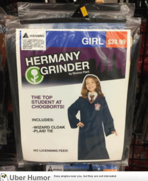 Sexy, Tumblr, and Uber: A WARNING  GIRL $24.99  HERMANY  GRINDER  by Obvious Plant  THE TOP  STUDENT AT  CHOGBORTS!  INCLUDES  WIZARD CLOAK  -PLAID TIE  NO LICENSING FEES  Uber Humor  Sexy singles near you, but they are not interested. failnation:  This off brand costume