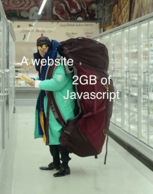 Javascript, Website, and More: A website  2GB of  Javascript Just a bit more