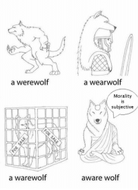 Memes, Wolf, and Morality: a werewolf  a warewolf  a wear wolf  Morality  subjective  aware wolf