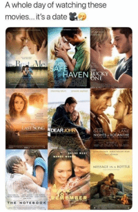 Memes, Movies, and Notebook: A whole day of watching these  movies... it's a date  AFE  HE  HAVENUKY  ONE  LASTSONG DEARJOHN  GERE  NIGHTS RODANTHE  SHANE WEST  MANDY MOO  MESSAGE IN A BOTTLE  EMBER  THE NOTEBOOK