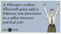 hilarious new: A Whoopee cushion  filled with gravy adds a  A  hilarious new dimension  to a rather ti  practica/joke  cards  ee