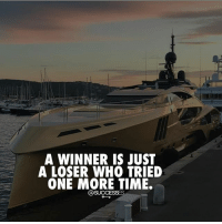 You can be so close but so far away at the same time! successes: A WINNER IS JUST  A LOSER WHO TRIED  ONE MORE TIME.  上  @SUCCESSES You can be so close but so far away at the same time! successes