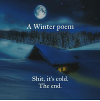 You know it's cold outside when you go outside and it's cold. https://9gag.com/gag/aoO6xGn/sc/funny?ref=fbsc: A Winter poem  Shit, it's cold.  The end You know it's cold outside when you go outside and it's cold. https://9gag.com/gag/aoO6xGn/sc/funny?ref=fbsc