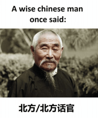 Chinese: A wise chinese man  once said