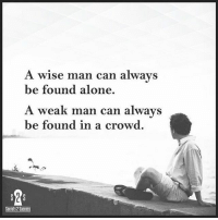 Memes, 🤖, and Secret: A wise man can always  be found alone.  A weak man can always  be found in a crowd  Secrets SUCCESS Via @secrets2success