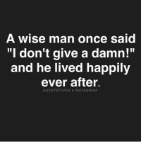 """truestory: A wise man once said  """"I don't give a damn!""""  and he lived happily  ever after  AGENT STEVEN N STAG RAM truestory"""