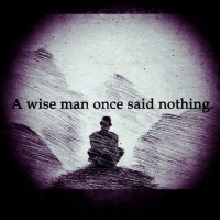 Wise Man Once Said: A wise man once said nothing,