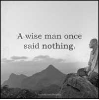 A Wise Man Once Said: A wise man once  said nothing  Afacebook.com/PrinceEa