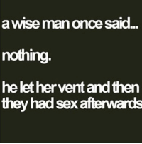 See guys it really is simple queens_over_bitches: a WISe man Once Said.  nothing  he let her vert andthen  they had sexafterwards See guys it really is simple queens_over_bitches