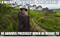 """<p>Me when I&rsquo;m late for Work via /r/memes <a href=""""http://ift.tt/2jcLymE"""">http://ift.tt/2jcLymE</a></p>: A WIZARDIS  NEVER LATE, NOR IS HE EARLY  HE ARRIVES PRECISELY WHEN HE MEANS TO <p>Me when I&rsquo;m late for Work via /r/memes <a href=""""http://ift.tt/2jcLymE"""">http://ift.tt/2jcLymE</a></p>"""