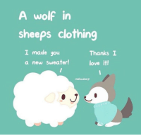 Love, Memes, and Wolf: A wolf in  sheeps clothing  I made you  a new sweater!  Thanks I  love it!  mahoukarp  0 https://t.co/dXIuCECb1l