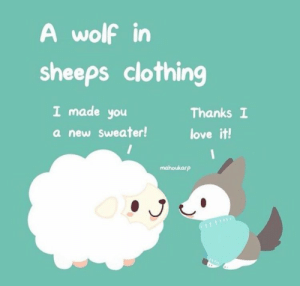 Love, Wolf, and Clothing: A wolf in  sheeps clothing  I made you  a new Sweater!  Thanks I  love it!  mahoukarp A wolf in sheeps clothing
