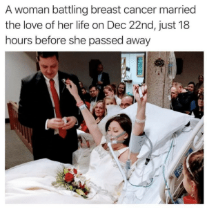 both wholesome and sad: A woman battling breast cancer married  the love of her life on Dec 22nd, just 18  hours before she passed away both wholesome and sad