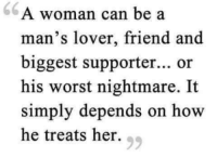 Worst Nightmares: A woman can be a  man's lover, friend and  biggest supporter... or  his worst nightmare. It  simply depends on how  he treats her.