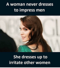😂😂😂: A woman never dresses  to impress men  She dresses up to  irritate other women 😂😂😂