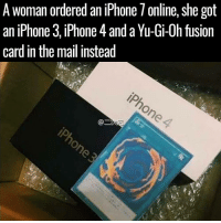 "Iphone, Memes, and Yu-Gi-Oh: A woman ordered an iPhone / online, she got  an iPhone 3 iPhone 4 and a Yu-Gi-Oh fusion  card in the mail instead <p>Makes sense? via /r/memes <a href=""http://ift.tt/2DUA8zb"">http://ift.tt/2DUA8zb</a></p>"