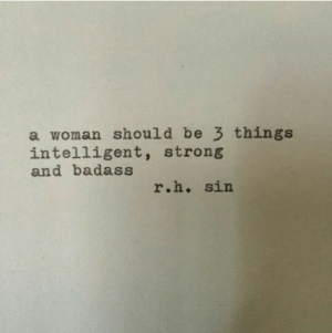Badass, Strong, and Sin: a woman should be 3 things  intelligent, strong  and badass  r.h. sin