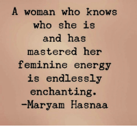Mastering daily... #thequeencode: A woman who knows  who she is  and has  mastered her  feminine energy  is endlessly  enchanting  Maryam Hasnaa Mastering daily... #thequeencode