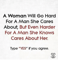 """going hard: A Woman Will Go Hard  For A Man she Cares  About, But Even Harder  For A Man She Knows  Cares About Her  Type """"YES"""" if you agree.  RQ  RELATIONSHIP  QUOTES"""