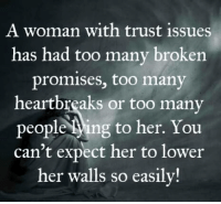trust issues: A woman with trust issues  has had too many broken  promises, too many  heartbreaks or too many  people ting to her. You  can't expect her to lower  her walls so easily!