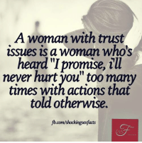 "trust issues: A woman with trust  issues is a woman who's  heard ""I promise, ill  never hurt you"" too many  times with actions that  told otherwise.  acts"