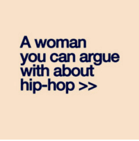 Yes I am but let's not argue: A woman  you can argue  with about  hip-hop Yes I am but let's not argue