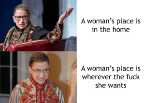 Since y'all liked my other feminist meme so much, here's another one.: A woman's place is  in the home  A woman's place is  wherever the fuck  she wants  ww. Since y'all liked my other feminist meme so much, here's another one.