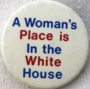 Place is White in red.: A Woman's  Place is  In the  White  House Place is White in red.