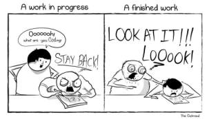 Work, Comics, and Oatmeal: A work in proaress  A finished work  Ooo000h  uhat are you Coding  STAY ACK  00ook  0 J 0  The Oatmeal ADMIRE IT!! (Oatmeal Comics)