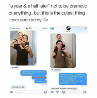 "Life, Love, and Memes: ""a year & a half later"" not to be dramatic  or anything.. but this is the cutest thing  i ever seen in my life  Messages  Ry  Details  hi mama  Hi Mamma!  I LOVE YOU GUYS SO MUCH IM  SCREAMING!!!  HAHA HOLY SHIT!it's deja-vu  i loved you guys then & i love  you even more now!  still can't believe we made  that perfect human  we made that  Delivered  Delivered  Fuck yeah we did  Me either mamma. We love you  Message  l@a  Message i died the first time now im dying again"
