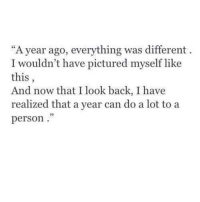 """Back, Can, and Now: """"A year ago, everything was different  I wouldn't have pictured myself like  this  And now that I look back, I have  realized that a year can do a lot to a  person"""""""