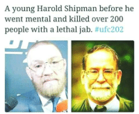 😂😂😂: A young Harold Shipman before he  went mental and killed over 200  people with a lethal jab. 😂😂😂