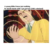 Gay, Mike Pence, and Person: A young Mike Pence just realizing  he shook hands with a gay person (1981,colorized) <p>My hand it&rsquo;s tingling!!!!!</p>