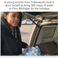 """Another One, Another One, and Basketball: A young woman from Indianapolis took it  upon herself to bring 300 cases of water  to Flint, Michigan for the holidays A young woman from Indianapolis took it upon herself to bring 300 cases of water to Flint, Michigan for the holidays. 23-year-old ChelseaJohnson, says the idea to donate clean water came from reading the news online. """"About two days before Thanksgiving I was on Facebook and I saw that Flint still doesn't have clean water so it was my initial idea just to drive up there myself and I was like how can I capitalize on this? How can I make this a bigger deal?"""" Chelsea Johnson, founder of Forward for Flint said. As a mother of a 5-year-old, Johnson said the issue touched her personally. """"I'm a mom. I have a young 5-year-old, so I can't imagine trying to prepare for Christmas dinner or live daily without the water you need,"""" Johnson told WTHR. She turned to social media in order to ask for donations and it caught on like wildfire. """"We went from maybe an 18 seat van to maybe two vans. Now we need a U-Haul,"""" said Juanette Hadnott, another one of the organizers. Forward for Flint made their last push for the donation on Friday. They parked their truck just outside a charity basketball game and asked anyone coming to the game to bring a case of water to donate. The group and those who have donated to it say it feels good to help others out during the holiday season. They drove the water to Flint themselves on Saturday so that people would have clean water for Christmas. Members of the Flint Muslim Food Pantry thanked the group personally online. """"Today at the Flint Muslim Food Pantry we were so blessed to have a group of amazing individuals come all the way from Indianapolis, Indiana to deliver water to the residents of Flint,"""" wrote Isra Daraiseh on Facebook. """"You are angels and we were all grateful for meeting you today."""" 17thsoulja BlackIG17th"""