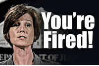 Adios, Obama hold-out Attorney General Sally Yates. Don't let the door hit ya. Join the winning team: fb.com/stophillaryin2016: A You're  Fired! Adios, Obama hold-out Attorney General Sally Yates. Don't let the door hit ya. Join the winning team: fb.com/stophillaryin2016