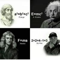 "Memes, Shaq, and Einstein: a2-b2+c2  E-mc2  Pi-ta-go  A. Einstein  F-ma  2+2-4-1-3  Big Shaq  Newton <p>Those were real maths via /r/memes <a href=""http://ift.tt/2o16UYy"">http://ift.tt/2o16UYy</a></p>"