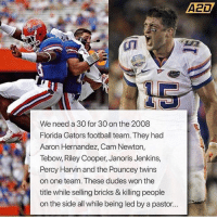 We NEED this. 🔥🔥🔥🔥🔥🔥: A2D  We need a 30 for 30 on the 2008  Florida Gators football team. They had  Aaron Hernandez, Cam Newton,  Tebow, Riley Cooper, Janoris Jenkins,  Percy Harvin and the Pouncey twins  on one team. These dudes won the  title while selling bricks & killing people  on the side all while being led by a pastor.. We NEED this. 🔥🔥🔥🔥🔥🔥