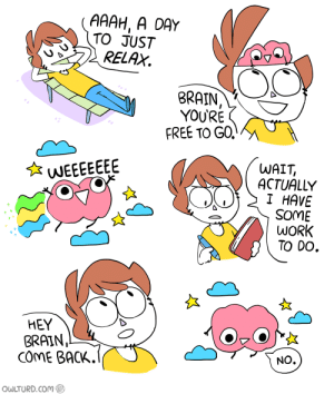 Work, Brain, and Free: AAAH, A DAY  TO JUST  RELAX  BRAIN  YOURE  FREE TO GO.  WAIT  ACTUALLY  I HAVE  SOME  WORK  TO 0O  HEY  BRAIN,  COM BaCK.  NO.  OWLTURD.Com