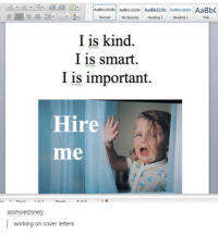 Head, Work, and Cover Letter: AaBbc  Normal LNo spacing Heading 1  Heading 2  Title  I is kind  I is smart.  I is important.  Hire  me  assholedisney  working on cover letters