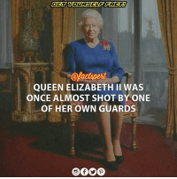 """QueenElizabeth II was once nearly shot, it emerged this week. But the shooter wasn't a would-be assassin, it was one of her own guards Turns out the queen is prone to late-night strolls on palace grounds when she can't sleep, the British newspaper said Wednesday. During one such 3 a.m. walk, however, a guard thought she might be a prowler. """"Who's that?"""" he called out, according to the Times Diary. """"Bloody hell, your majesty, I nearly shot you,"""" he said upon realizing his mistake. """"That's quite all right,"""" she answered. """"Next time I'll ring through beforehand so you don't have to shoot me."""" buckinghampalace: @Aactspert  QUEEN ELIZABETH II WAS  ONCE ALMOST SHOT BY ONE  OF HER TOWN GUARDS QueenElizabeth II was once nearly shot, it emerged this week. But the shooter wasn't a would-be assassin, it was one of her own guards Turns out the queen is prone to late-night strolls on palace grounds when she can't sleep, the British newspaper said Wednesday. During one such 3 a.m. walk, however, a guard thought she might be a prowler. """"Who's that?"""" he called out, according to the Times Diary. """"Bloody hell, your majesty, I nearly shot you,"""" he said upon realizing his mistake. """"That's quite all right,"""" she answered. """"Next time I'll ring through beforehand so you don't have to shoot me."""" buckinghampalace"""