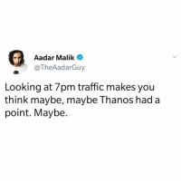Funny, Traffic, and Thanos: Aadar Malik  @TheAadarGuy  Looking at 7pm traffic makes you  think maybe, maybe Thanos had a  point. Maybe 😂💯