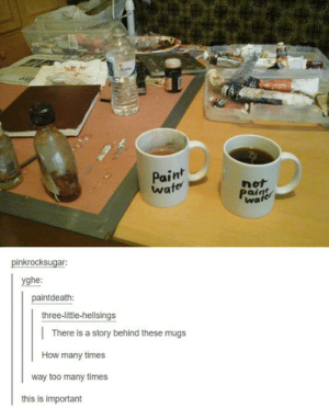 Dank, How Many Times, and Paint: Aade  Paint  wate  not  Paint  wate  pinkrocksugar:  yghe:  paintdeath:  three-little-hellsings  There is a story behind these mugs  How many times  way too many times  this is important