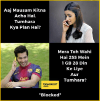 Deserves to be Blocked :P  Shop now : http://bwkf.shop/View-Collection: Aaj Mausam Kitna  Acha Hai.  Tunnhara  Kya Plan Hai?  Mera Toh Wahi  Hai 255 Mein  1 GB 28 Din  Ke Liye  Aur  Tumhara?  Bewakoof  .com  *Blocked Deserves to be Blocked :P  Shop now : http://bwkf.shop/View-Collection