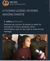 tag someone who's toxic: AALIYAH  @NOTORIOUSAALI  A FUCKING LEGEND, UR DOING  AMAZING SWEETIE  F. Jeffery @Natsecjeff  Pakistani girl poisons 18 people to death for  forcing her to marry someone. She's  remorseless, says it's her right to resist forced  marriage tag someone who's toxic