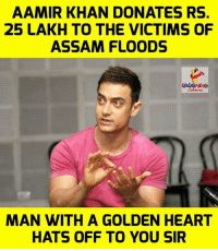 assam: AAMIR KHAN DONATES RS  25 LAKH TO THE VICTIMS OF  ASSAM FLOODS  MAN WITH A GOLDEN HEART  HATS OFF TO YOU SIR