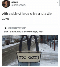 Memes, 🤖, and Coke: aaron  @aaronmkim  with a side of large cries and a die  coke  @deadsmayhem  can i get uuuuuh one unhappy meal  のC Gorb 😂😂Damn