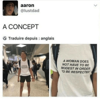 Memes, 🤖, and Woman: aaron  alustdad  A CONCEPT  Traduire depuis anglais  A WOMAN DOES  NOT HAVE TO BE  MODEST IN ORDER  TO BE RESPECTED I don't have to leave for work for 6 hours so I'm just going to go to sleep