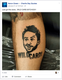 Charlie, Memes, and Quotes: Aaron Green  Charlie Day Quotes  January 21 at 10:51am  Just got this done... WILD CARD BITCHES!!!  WILDCARD  2 Likes  Like Comment  Share WILD CARD BITCHES!
