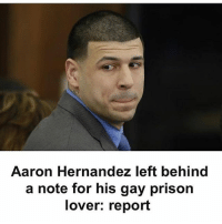 This event is getting more and more perplexing... 😂: Aaron Hernandez left behind  a note for his gay prison  lover: report This event is getting more and more perplexing... 😂
