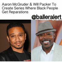 "Amazon, America, and Game of Thrones: Aaron McGruder & Will Packer To  Create Series Where Black People  Get Reparations  @balleralert Aaron McGruder & Will Packer To Create Series Where Black People Get Reparations - blogged by: @eleven8 ⠀⠀⠀⠀⠀⠀⠀⠀⠀ ⠀⠀⠀⠀⠀⠀⠀⠀⠀ Upon the news that Game of Thrones creators were considering a television series where slavery never ended, Filmmaker WillPacker and Boondocks' AaronMcGruder have announced ""Black America."" ⠀⠀⠀⠀⠀⠀⠀⠀⠀ ⠀⠀⠀⠀⠀⠀⠀⠀⠀ GameOfThrones creators David Benioff and D.B. Weiss, announced a new show titled, ""Confederate,"" in which, according to Deadline, they will discuss an alternate in history where seceded southern states still practice slavery. Now, it's been announced that another alternative history show is coming to life, one where newly freed slaves received the Southern states of Louisiana, Mississippi, and Alabama as reparations. ⠀⠀⠀⠀⠀⠀⠀⠀⠀ ⠀⠀⠀⠀⠀⠀⠀⠀⠀ Film producer Will Packer, best known for the Ride Along, Think Like A Man franchises, as well as GirlsTrip, and Boondocks and BlackJesus creator Aaron McGruder created the drama ""Black America,"" about the sovereign states, New Colonia, and their sometimes tumultuous relationship with the United States. The show will be serviced through Amazon. ⠀⠀⠀⠀⠀⠀⠀⠀⠀ ⠀⠀⠀⠀⠀⠀⠀⠀⠀ ""It was something that was personally intriguing for me as a black American,"" Packer told Deadline. ""You would be hard pressed to find many black Americans who have not thought about the concept of reparation, what would happen if reparations were actually given. As a content creator, the fact that that is something that has been discussed thoroughly throughout various demographics of people in this country but yet never been explored to my knowledge in any real way in long-form content, I thought it was a tremendous opportunity to delve into the story, to do it right."" ⠀⠀⠀⠀⠀⠀⠀⠀⠀ ⠀⠀⠀⠀⠀⠀⠀⠀⠀ Will you be tuning in to ""Black America"" when it gets an air date?"